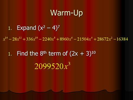 Warm-Up 1. Expand (x 2 – 4) 7 1. Find the 8 th term of (2x + 3) 10.