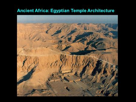 Ancient Africa: Egyptian Temple Architecture. Old KingdomMiddle KingdomNew Kingdom King Zoser's Mortuary Complex Great Pyramids, Giza (mortuary complex)