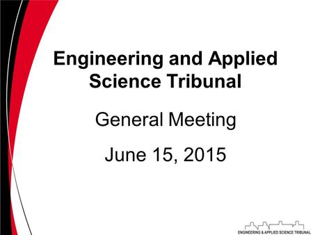 Engineering and Applied Science Tribunal June 15, 2015 General Meeting.