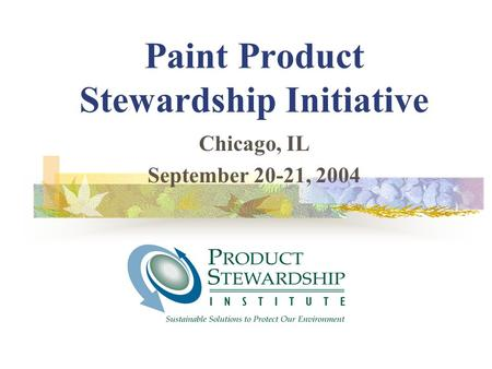 Paint Product Stewardship Initiative Chicago, IL September 20-21, 2004.