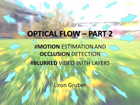 OPTICAL FLOW – PART 2 #MOTION ESTIMATION AND OCCLUSION DETECTION #BLURRED VIDEO WITH LAYERS Liron Gruber.
