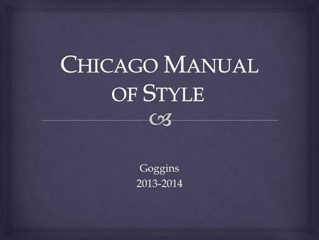 "Goggins2013-2014.  The accepted style of formatting and citation used by historians and social scientists in papers, manuscripts, etc. What is ""Chicago."