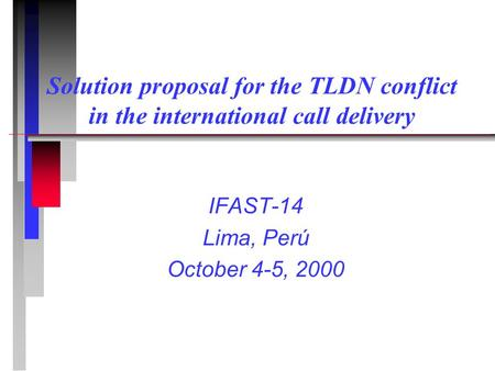 Solution proposal for the TLDN conflict in the international call delivery IFAST-14 Lima, Perú October 4-5, 2000.