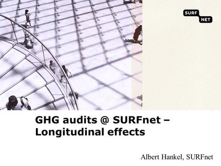GHG SURFnet – Longitudinal effects Albert Hankel, SURFnet.