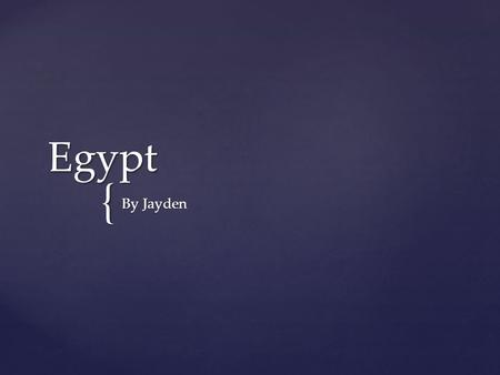 { Egypt By Jayden  Egypt's location was Northern Africa. On the edge of Africa. Location.