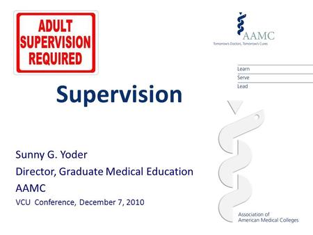 Supervision Sunny G. Yoder Director, Graduate Medical Education AAMC VCU Conference, December 7, 2010.