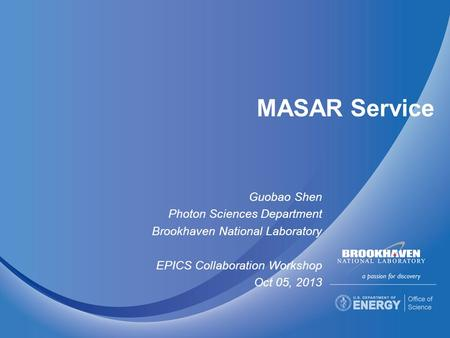 MASAR Service Guobao Shen Photon Sciences Department Brookhaven National Laboratory EPICS Collaboration Workshop Oct 05, 2013.