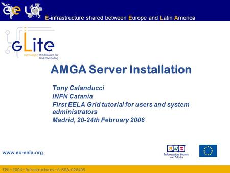 FP6−2004−Infrastructures−6-SSA-026409 www.eu-eela.org E-infrastructure shared between Europe and Latin America AMGA Server Installation Tony Calanducci.