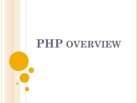 PHP OVERVIEW. C ONTENT Introduction of PHP History and development Basics of PHP programming.