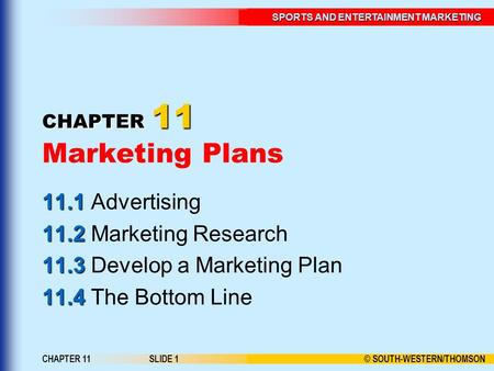 © SOUTH-WESTERN/THOMSON SPORTS AND ENTERTAINMENT MARKETING CHAPTER 11SLIDE 1 CHAPTER 11 CHAPTER 11 Marketing Plans 11.1 11.1 Advertising 11.2 11.2 Marketing.