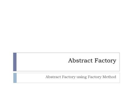 Abstract Factory Abstract Factory using Factory Method.