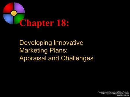 For use only with Perreault and McCarthy texts. © The McGraw-Hill Companies, Inc., 2000 Irwin/McGraw-Hill Chapter 18: Developing Innovative Marketing Plans: