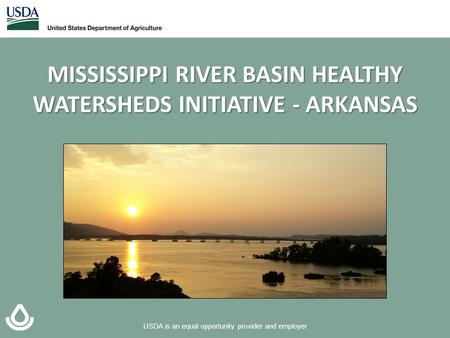 USDA is an equal opportunity provider and employer MISSISSIPPI RIVER BASIN HEALTHY WATERSHEDS INITIATIVE - ARKANSAS.
