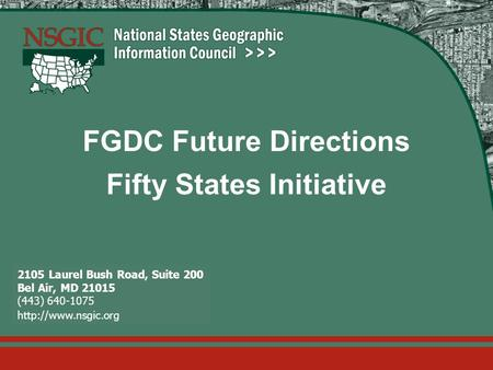 Slide 1 -- October 22, 2015 FGDC Future Directions Fifty States Initiative 2105 Laurel Bush Road, Suite 200 Bel Air, MD 21015 (443) 640-1075