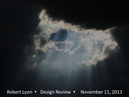 Robert Lyon  Design Review  November 11, 2011.