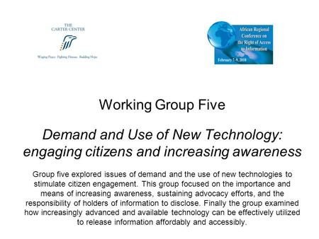 Working Group Five Demand and Use of New Technology: engaging citizens and increasing awareness Group five explored issues of demand and the use of new.