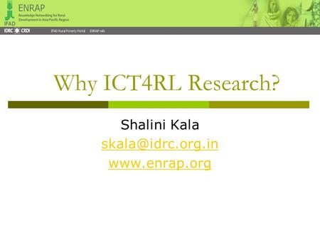 Why ICT4RL Research? Shalini Kala