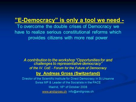 """E-Democracy"" is only a tool we need - To overcome the double crises of Democracy we have to realize serious constitutional reforms which provides citizens."