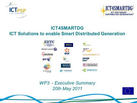 ICT4SMARTDG ICT Solutions to enable Smart Distributed Generation WP3 - Executive Summary 20th May 2011.