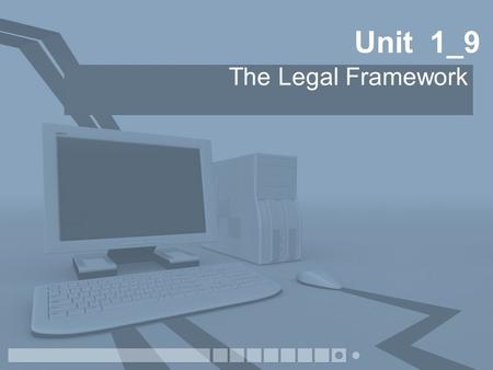 Unit 1_9 The Legal Framework. Introduction This lesson will cover the following areas of computer law –The Data Protection Acts 1984 & 1998 –The Computer.