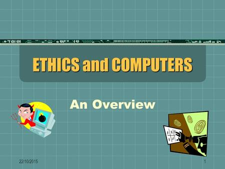 ETHICS and COMPUTERS An Overview 23/04/2017.
