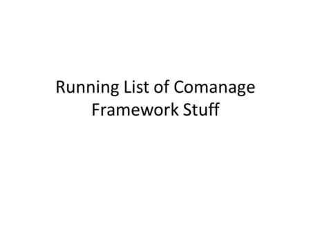 Running List of Comanage Framework Stuff. Parked issues Discussion of how to share the work of domesticating apps - real important to do soon, but the.