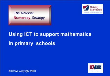 Using ICT to support mathematics in primary schools © Crown copyright 2000 The National Numeracy Strategy.