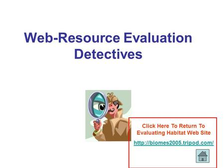 Web-Resource Evaluation Detectives Click Here To Return To Evaluating Habitat Web Site