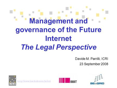 Davide M. Parrilli, ICRI 23 September 2008 Management and governance of the Future Internet The Legal Perspective