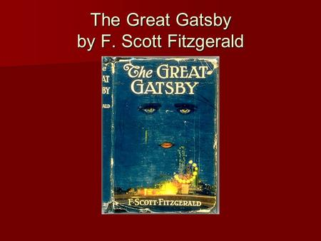 The Great Gatsby by F. Scott Fitzgerald. A Brief History of F. Scott Fitzgerald Born Sept. 24, 1896 in St. Paul, Minnesota Born Sept. 24, 1896 in St.