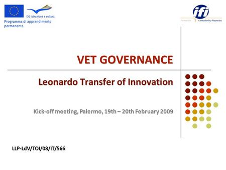 VET GOVERNANCE Leonardo Transfer of Innovation Kick-off meeting, Palermo, 19th – 20th February 2009 LLP-LdV/TOI/08/IT/566.