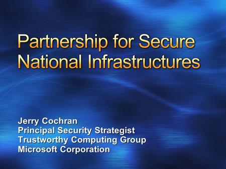 Jerry Cochran Principal Security Strategist Trustworthy Computing Group Microsoft Corporation.