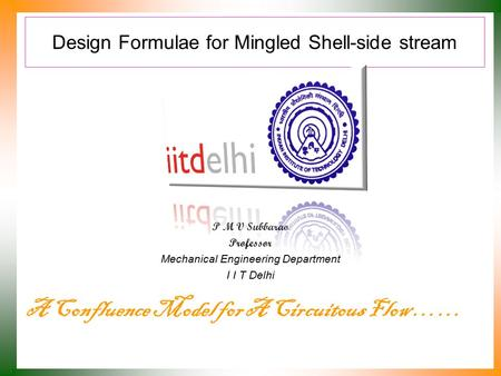 Design Formulae for Mingled Shell-side stream P M V Subbarao Professor Mechanical Engineering Department I I T Delhi A Confluence Model for A Circuitous.