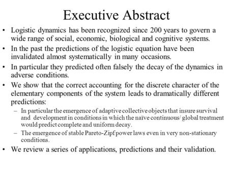 Executive Abstract Logistic dynamics has been recognized since 200 years to govern a wide range of social, economic, biological and cognitive systems.