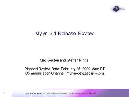 Mylyn Release Review | © 2009 by Mylyn Committers, made available under the EPL v1.0 1 Mylyn 3.1 Release Review Mik Kersten and Steffen Pingel Planned.