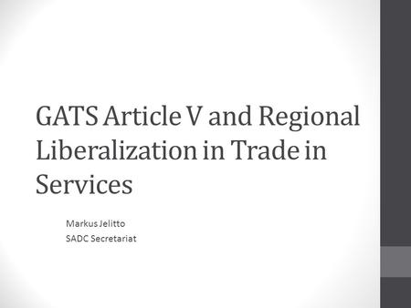 GATS Article V and Regional Liberalization in Trade in Services Markus Jelitto SADC Secretariat.