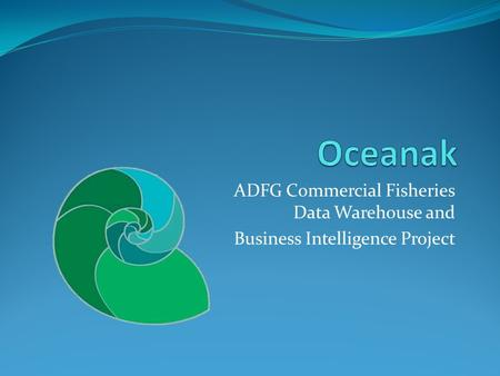 ADFG Commercial Fisheries Data Warehouse and Business Intelligence Project.