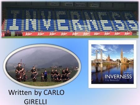 Written by CARLO GIRELLI. Inverness is the largest city in the north of Scotland and it is considered the gateway to the Highlands, it is located on the.