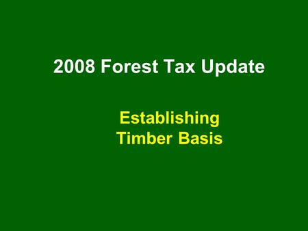 2008 Forest Tax Update Establishing Timber Basis.