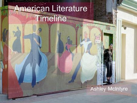 American Literature Timeline Ashley McIntyre. Colonial 1650-1750 The Colonial movement was mostly instructional. It was to spread the word of God, and.