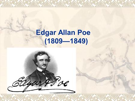 Edgar Allan Poe (1809—1849). A Brief Introduction to Poe  1. Poe has been among the greatest poets and the most popular of American authors due to his.