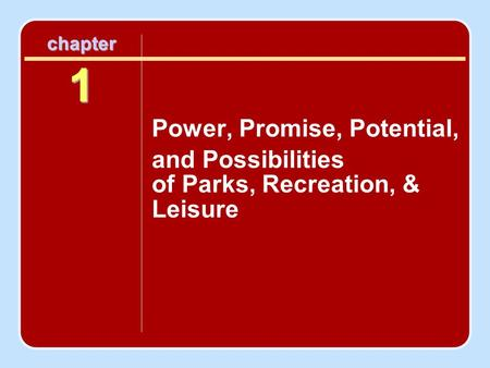 Chapter 1 Power, Promise, Potential, and Possibilities of Parks, Recreation, & Leisure.