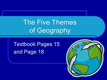 The Five Themes of Geography Textbook Pages 15 and Page 18.