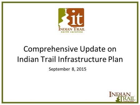 Comprehensive Update on Indian Trail Infrastructure Plan September 8, 2015.