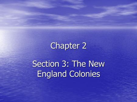 Chapter 2 Section 3: The New England Colonies. The French in North America Giovanni de Verrazzano Giovanni de Verrazzano –Sailed in 1524 searching for.
