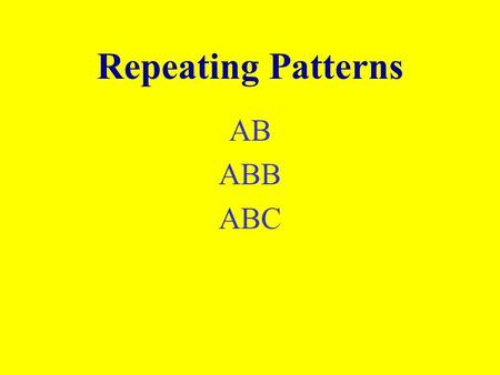 Repeating Patterns AB ABB ABC AB Patterns What comes next? Lion Frog Lion FrogLion ABABA.