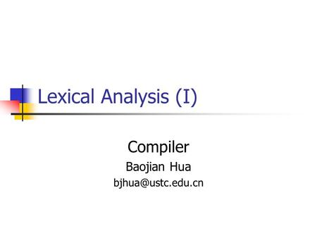 Lexical Analysis (I) Compiler Baojian Hua