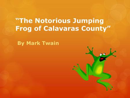 """The Notorious Jumping Frog of Calavaras County"" By Mark Twain."