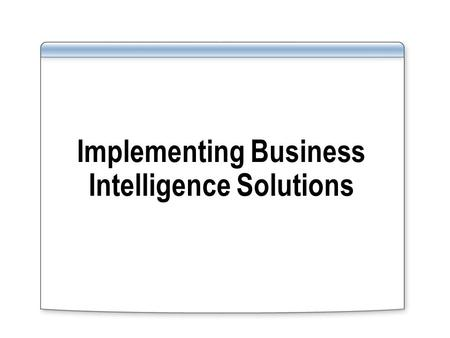 Implementing Business Intelligence Solutions. Overview Configuring and Incorporating Business Data Catalog Applications into Portal Solutions Implementing.