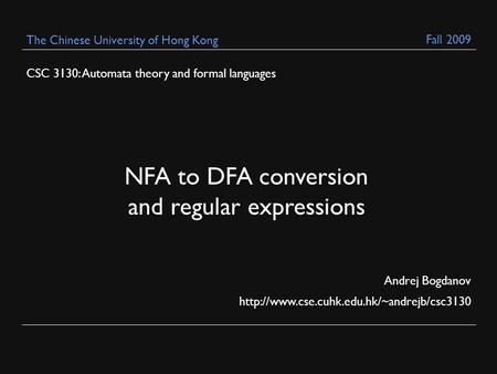CSC 3130: Automata theory and formal languages Andrej Bogdanov  The Chinese University of Hong Kong NFA to DFA.